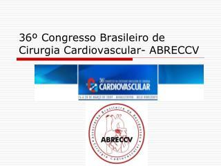 36º Congresso Brasileiro de Cirurgia Cardiovascular- ABRECCV