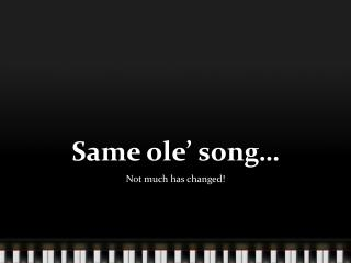 Same ole' song…