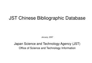 JST Chinese Bibliographic Database January, 2007 Japan Science and Technology Agency (JST)
