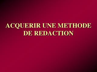 ACQUERIR UNE METHODE DE REDACTION