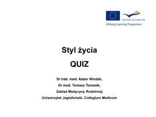 Styl życia QUIZ Dr hab. med. Adam Windak, Dr med. Tomasz Tomasik, Zakład Medycyny Rodzinnej