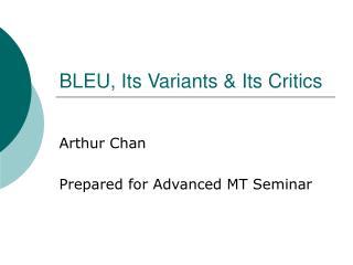 BLEU, Its Variants & Its Critics