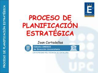 PROCESO DE PLANIFICACIÓN ESTRATÉGICA Joan Cortadellas