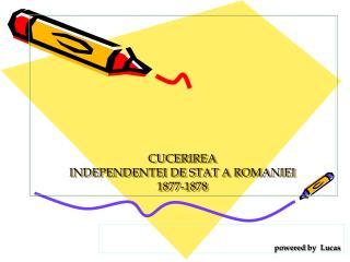 CUCERIREA  INDEPENDENTEI DE STAT A ROMANIEI 1877-1878