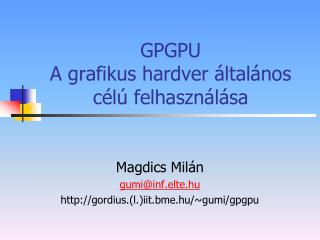 GPGPU A grafikus hardver �ltal�nos c�l� felhaszn�l�sa