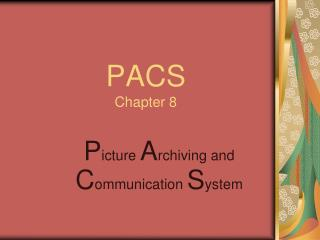 PACS Chapter 8