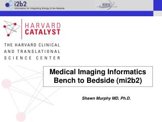 Medical Imaging Informatics  Bench to Bedside (mi2b2)