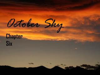 October Sky Chapter  Six