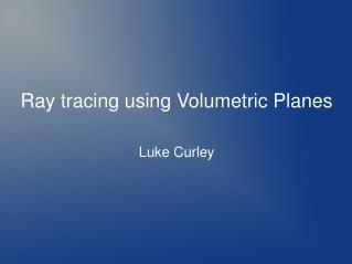 Ray tracing using Volumetric Planes