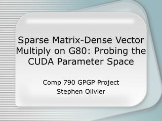 Sparse Matrix-Dense Vector Multiply on G80: Probing the CUDA Parameter Space