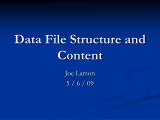 Data File Structure and Content