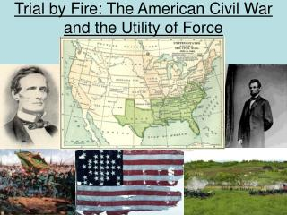 Trial by Fire: The American Civil War and the Utility of Force