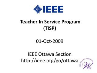 Teacher In Service Program (TISP) 01-Oct-2009 IEEE Ottawa Section ieee/go/ottawa