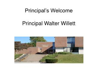 Principal's Welcome Principal Walter Willett