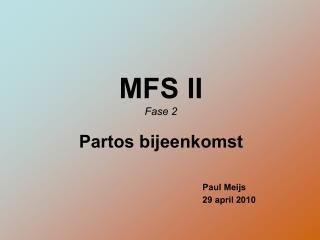 MFS II Fase 2   Partos bijeenkomst  Paul Meijs         29 april 2010