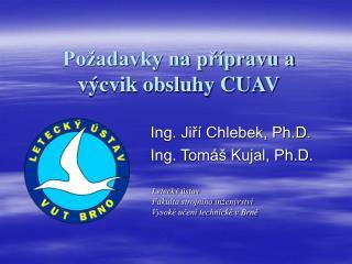 Ing. Jiří Chlebek, Ph.D. Ing. Tomáš Kujal, Ph.D.