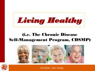 Living Healthy  i.e. The Chronic Disease  Self-Management Program, CDSMP