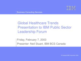 Global Healthcare Trends Presentation to IBM Public Sector Leadership Forum