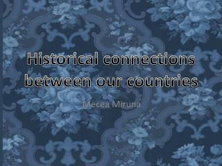 Historical connections between our countries