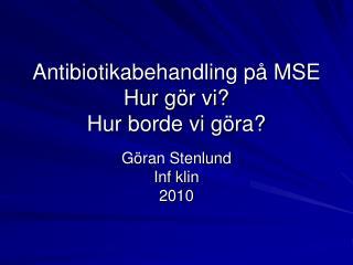 Antibiotikabehandling på MSE Hur gör vi? Hur borde vi göra?
