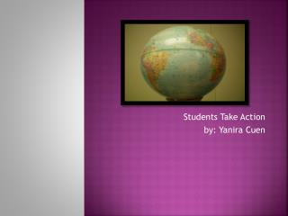 Students Take Action by:  Yanira Cuen