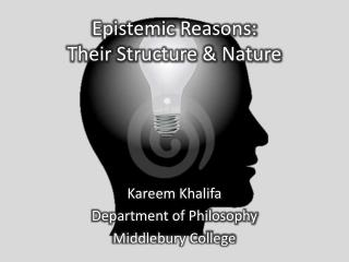 Epistemic Reasons:  Their Structure & Nature