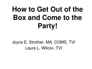 How to Get Out of the Box and Come to the Party!