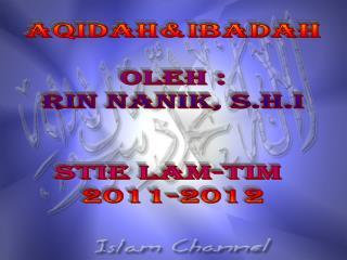AQIDAH&Ibadah Oleh : Rin nanik, s.h.i Stie lam-tim  2011-2012