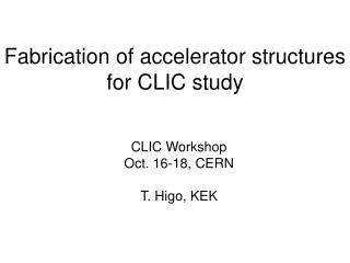 Fabrication of accelerator structures for CLIC study
