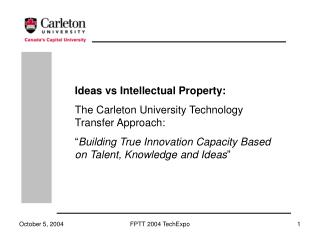 Ideas vs Intellectual Property: The Carleton University Technology Transfer Approach: