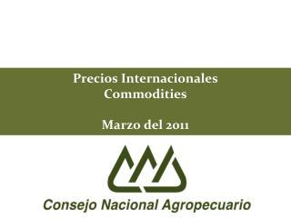 Precios Internacionales Commodities Marzo del 2011