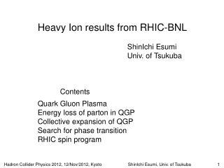 Heavy Ion results from RHIC-BNL ShinIchi Esumi Univ. of Tsukuba Contents