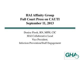 HAI Affinity Group Full Court Press on CAUTI September 11, 2013