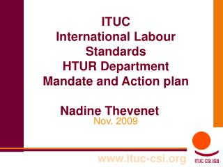 ITUC  International Labour Standards HTUR Department Mandate and Action plan Nadine Thevenet