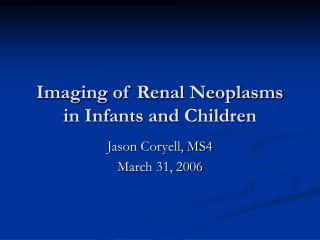 Imaging of Renal Neoplasms in Infants and Children