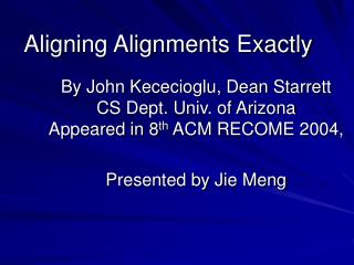 Aligning Alignments Exactly