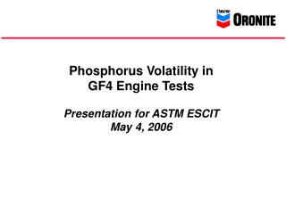 Phosphorus Volatility in GF4 Engine Tests   Presentation for ASTM ESCIT May 4, 2006