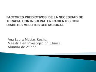Ana Laura Macías Rocha  Maestría en Investigación Clínica  Alumna de 2º año