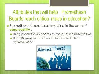 Attributes that will help   Promethean Boards reach critical mass in education?