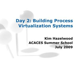 Day 2: Building Process Virtualization Systems