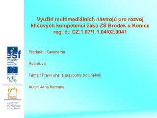 Předmět : Geometrie   Ročník : 5. Téma : Pravy uhel a pravouhly trojuhelnik Autor: Jana Kamena