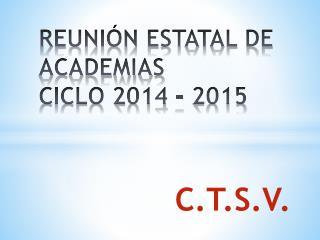 REUNIÓN ESTATAL DE ACADEMIAS  CICLO 2014 – 2015