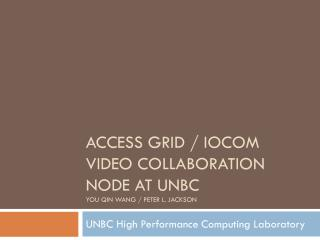 Access Grid /  iocom  video collaboration node at UNBC you  qin wang  / peter l.  jackson