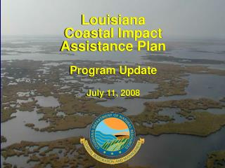 Louisiana  Coastal Impact  Assistance Plan  Program Update  July 11, 2008