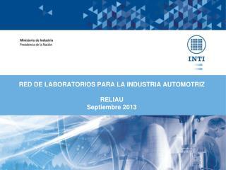 RED DE LABORATORIOS PARA LA INDUSTRIA AUTOMOTRIZ RELIAU Septiembre  2013