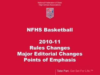 NFHS Basketball   2010-11 Rules Changes  Major Editorial Changes Points of Emphasis