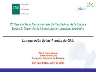 Raúl Yunta Huete  Director de Gas Comisión Nacional de Energía San Luis Potosí, abril de 2008
