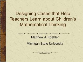 Designing Cases that Help Teachers Learn about Children's Mathematical Thinking