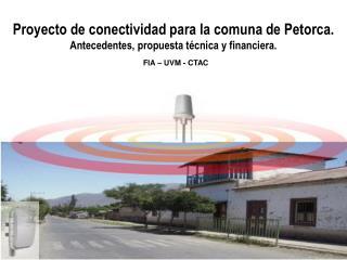 Proyecto de conectividad para la comuna de Petorca. Antecedentes, propuesta técnica y financiera.