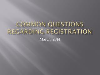 COMMON QUESTIONS REGARDING REGISTRATION